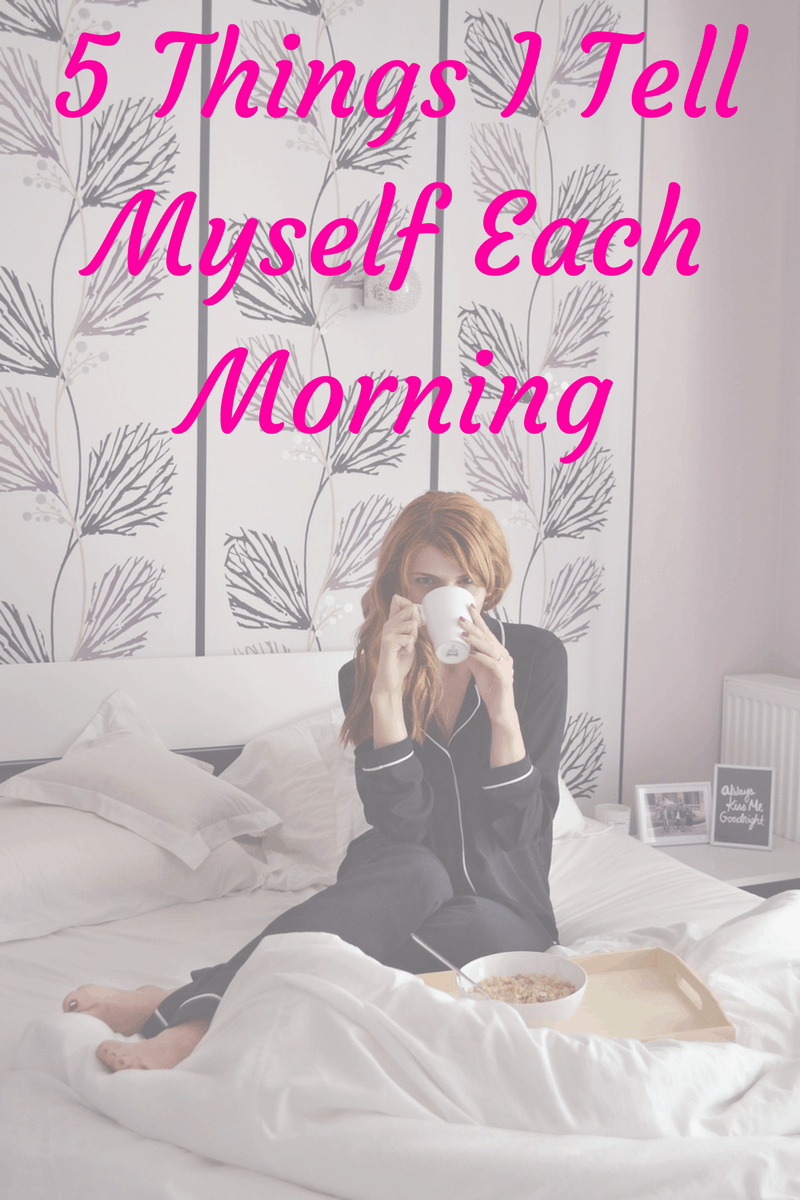 Each Morning We Are Born Again What We Do Today Is What: 5 Things I Tell Myself Each Morning